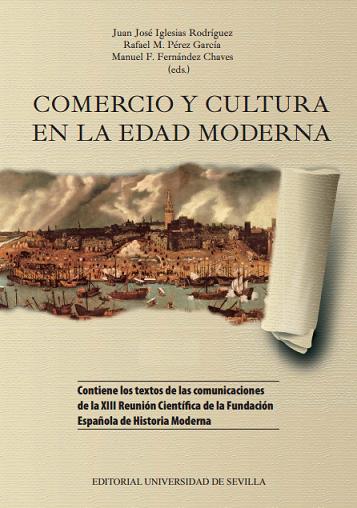d297fb05 Comercio y cultura en la Edad Moderna: Actas de la XIII Reunión Científica  de la Fundación Española de Historia Moderna