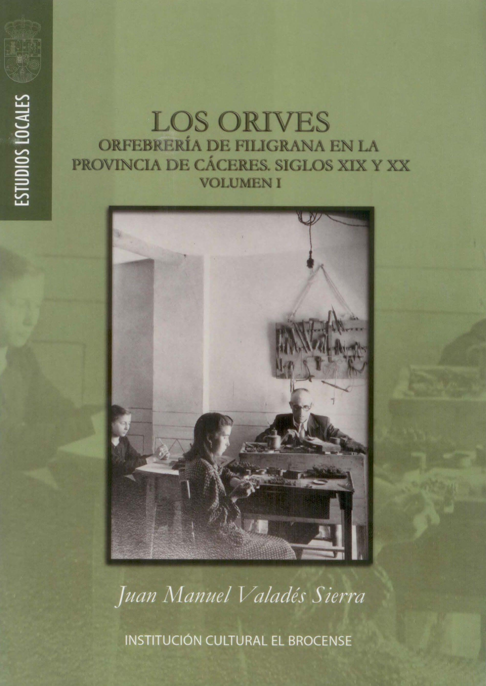 Imagen de portada del libro Los orives. Orfebrería de filigrana en la provincia de Cáceres.